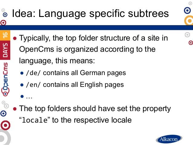 ● Typically, the top folder structure of a site in OpenCms is organized according to the language, this means: ● /de/ cont...