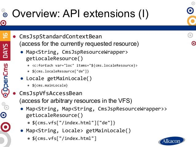 ● CmsJspStandardContextBean (access for the currently requested resource) ● Map<String, CmsJspResourceWrapper> getLocaleRe...