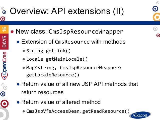 ● New class: CmsJspResourceWrapper ● Extension of CmsResource with methods ● String getLink() ● Locale getMainLocale() ● M...