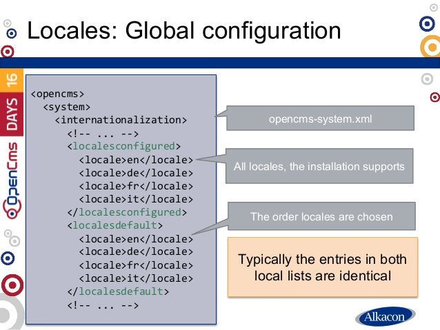 Locales: Global configuration <opencms> <system> <internationalization> <!-- ... --> <localesconfigured> <locale>en</local...