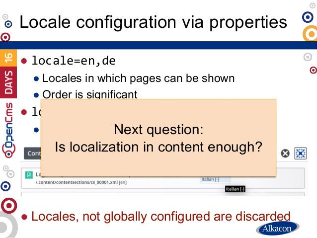 ● locale=en,de ● Locales in which pages can be shown ● Order is significant ● locale-available=en,de,fr,it ● Locales edita...