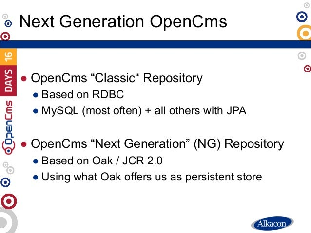 """● OpenCms """"Classic"""" Repository ● Based on RDBC ● MySQL (most often) + all others with JPA ● OpenCms """"Next Generation"""" (NG)..."""