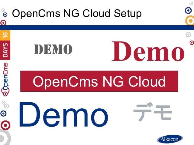 ● Live Demo OpenCms NG Cloud Setup Demo DEMO Demo Demo デモ OpenCms NG Cloud