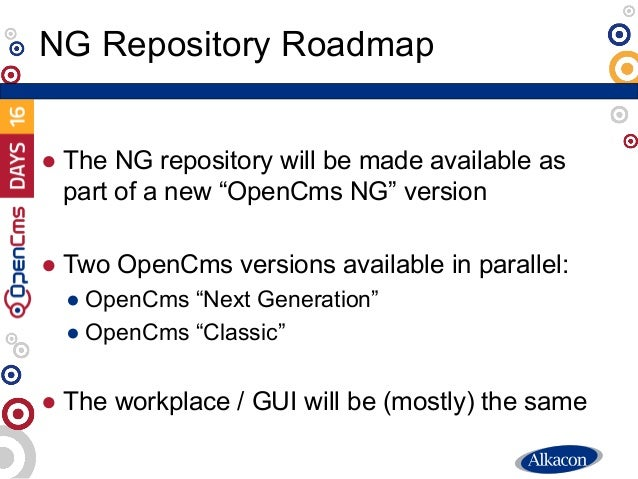 """● The NG repository will be made available as part of a new """"OpenCms NG"""" version ● Two OpenCms versions available in paral..."""