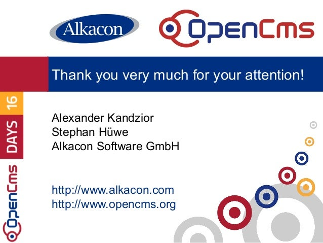 Alexander Kandzior Stephan Hüwe Alkacon Software GmbH http://www.alkacon.com http://www.opencms.org Thank you very much fo...