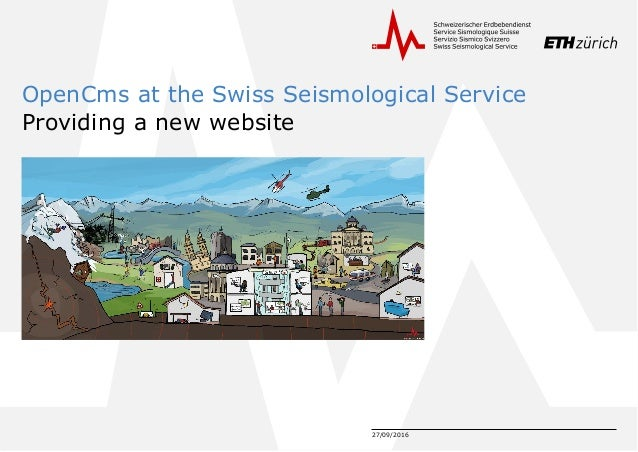 27/09/2016 OpenCms at the Swiss Seismological Service Providing a new website