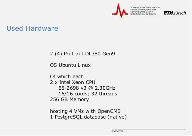 Used Hardware 27/09/2016 2 (4) ProLiant DL380 Gen9 OS Ubuntu Linux Of which each 2 x Intel Xeon CPU E5-2698 v3 @ 2.30GHz 1...