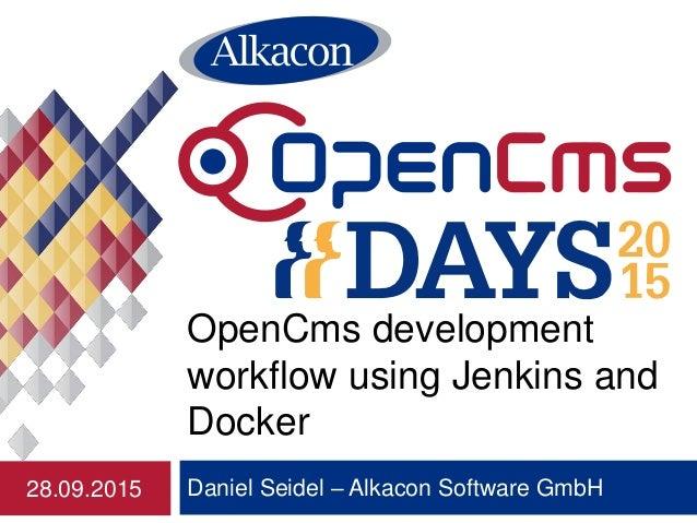 Daniel Seidel – Alkacon Software GmbH OpenCms development workflow using Jenkins and Docker 28.09.2015