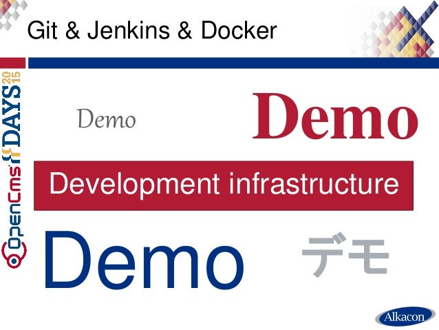 ● Live Demo Git & Jenkins & Docker Demo Demo Demo Demo デモ Development infrastructure