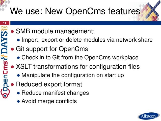 ● SMB module management: ● Import, export or delete modules via network share ● Git support for OpenCms ● Check in to Git ...