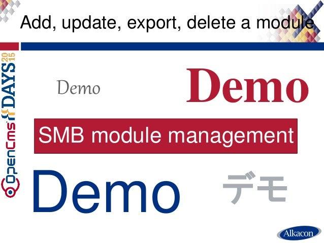 ● Live Demo Add, update, export, delete a module Demo Demo Demo Demo デモ SMB module management