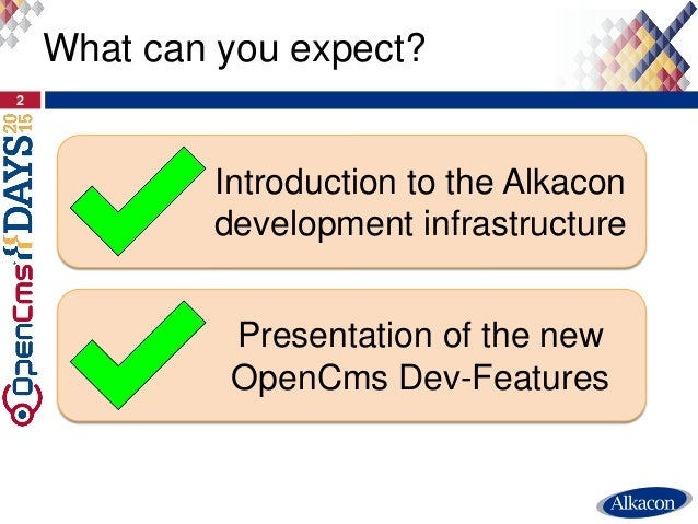 2 What can you expect? Introduction to the Alkacon development infrastructure Presentation of the new OpenCms Dev-Features