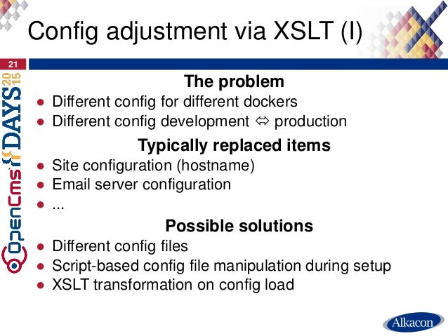 The problem ● Different config for different dockers ● Different config development  production 21 Config adjustment via ...