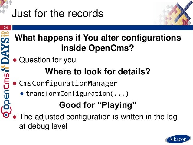 What happens if You alter configurations inside OpenCms? ● Question for you Where to look for details? ● CmsConfigurationM...
