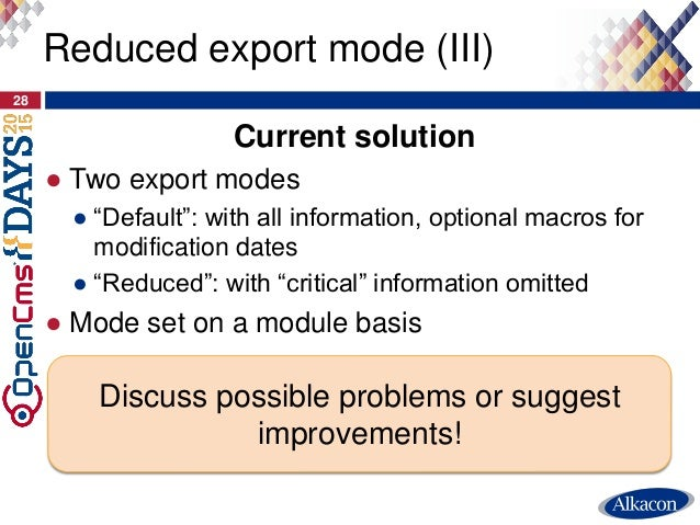 """Current solution ● Two export modes ● """"Default"""": with all information, optional macros for modification dates ● """"Reduced"""":..."""