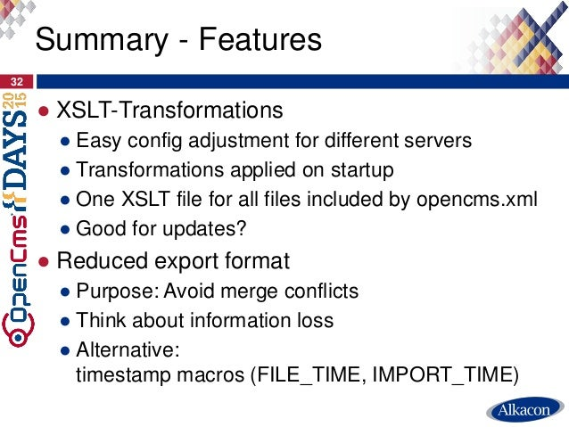 ● XSLT-Transformations ● Easy config adjustment for different servers ● Transformations applied on startup ● One XSLT file...