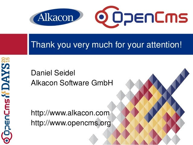 Daniel Seidel Alkacon Software GmbH http://www.alkacon.com http://www.opencms.org Thank you very much for your attention!