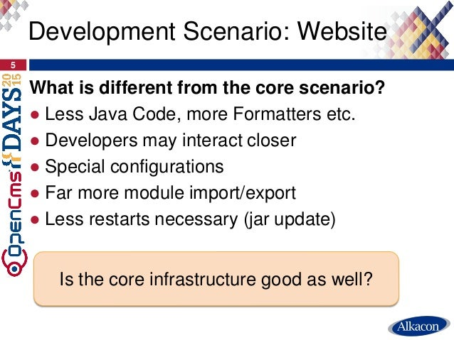 What is different from the core scenario? ● Less Java Code, more Formatters etc. ● Developers may interact closer ● Specia...