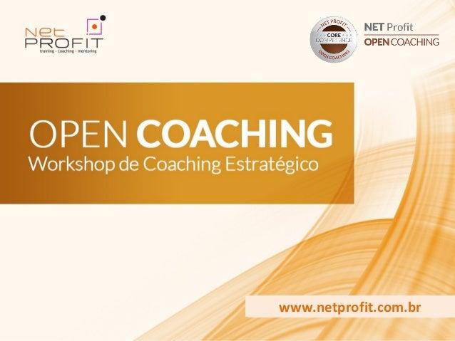 www.netprofit.com.br                Workshop de CoachingOPEN COACHING   Estratégico