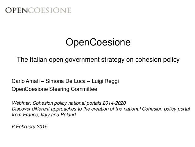 OpenCoesione The Italian open government strategy on cohesion policy Webinar: Cohesion policy national portals 2014-2020 D...
