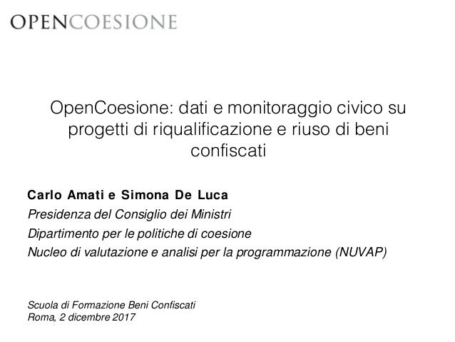 OpenCoesione: dati e monitoraggio civico su progetti di riqualificazione e riuso di beni confiscati Scuola di Formazione B...