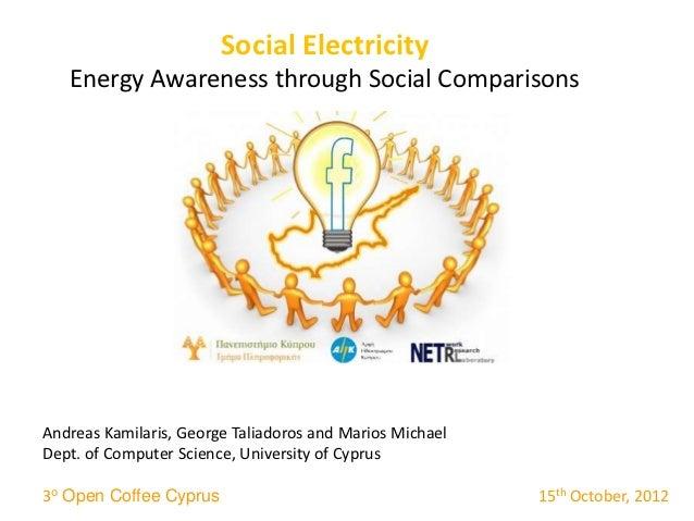 Social Electricity   Energy Awareness through Social ComparisonsAndreas Kamilaris, George Taliadoros and Marios MichaelDep...