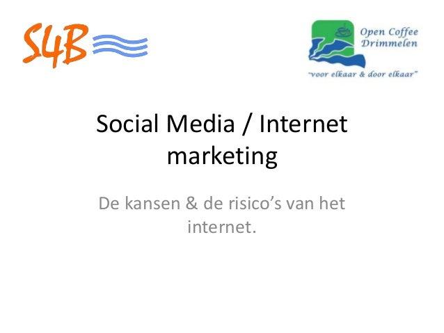 Social Media / Internet marketing De kansen & de risico's van het internet.