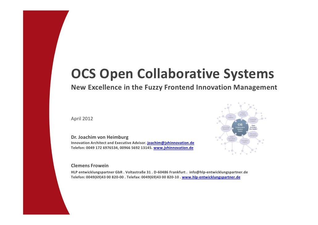 OCS Open Collaborative SystemsNew Excellence in the Fuzzy Frontend Innovation ManagementApril 2012Dr. Joachim von Heimburg...