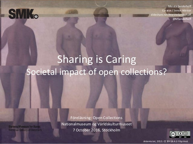 Sharing is Caring Societal impact of open collections? Föreläsning: Open Collections Nationalmuseum og Världskulturmuseet ...