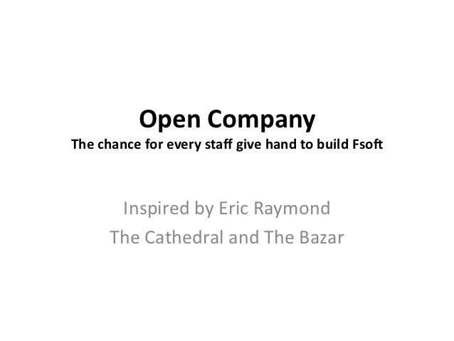Open CompanyThe chance for every staff give hand to build Fsoft       Inspired by Eric Raymond      The Cathedral and The ...