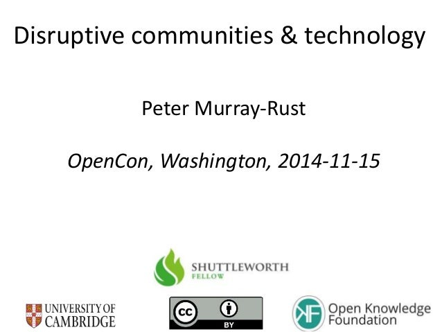 Disruptive communities & technology Peter Murray-Rust OpenCon, Washington, 2014-11-15