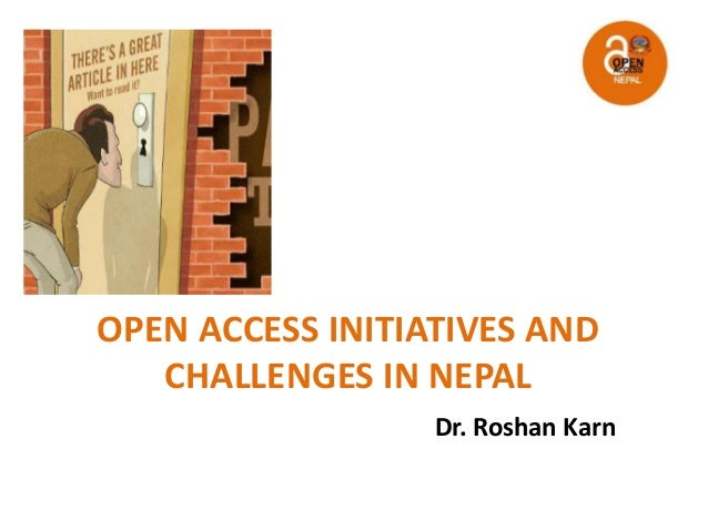 OPEN ACCESS INITIATIVES AND CHALLENGES IN NEPAL Dr. Roshan Karn