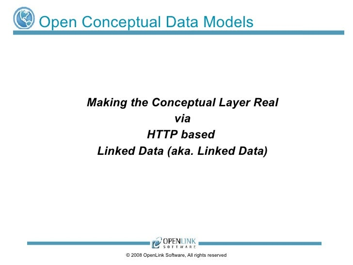 Open Conceptual Data Models <ul><ul><li>Making the Conceptual Layer Real </li></ul></ul><ul><ul><li>via </li></ul></ul><ul...
