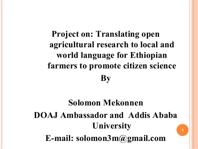 Project on: Translating open agricultural research to local and world language for Ethiopian farmers to promote citizen sc...