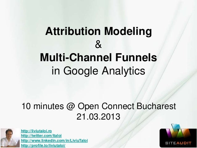Attribution Modeling                     &          Multi-Channel Funnels            in Google Analytics10 minutes @ Open ...