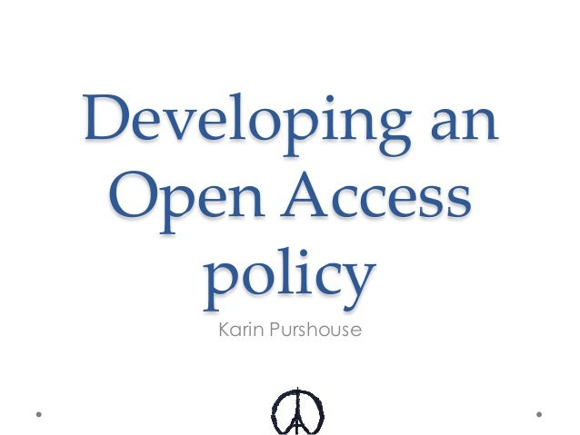 Developing an  Open Access  policy Karin Purshouse