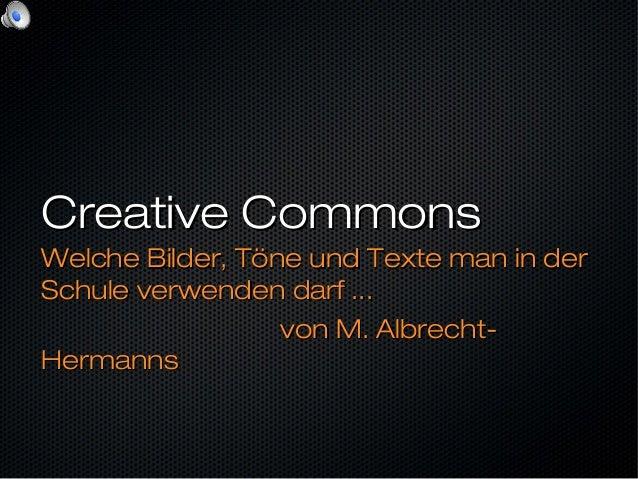 Creative CommonsCreative Commons Welche Bilder, Töne und Texte man in derWelche Bilder, Töne und Texte man in der Schule v...