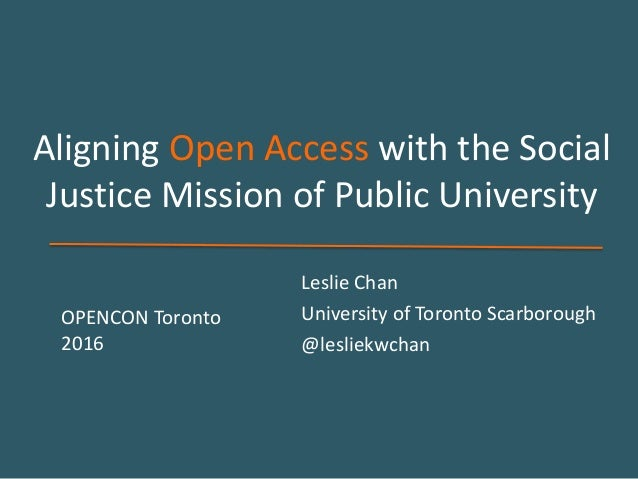 Aligning Open Access with the Social Justice Mission of Public University Leslie Chan University of Toronto Scarborough @l...