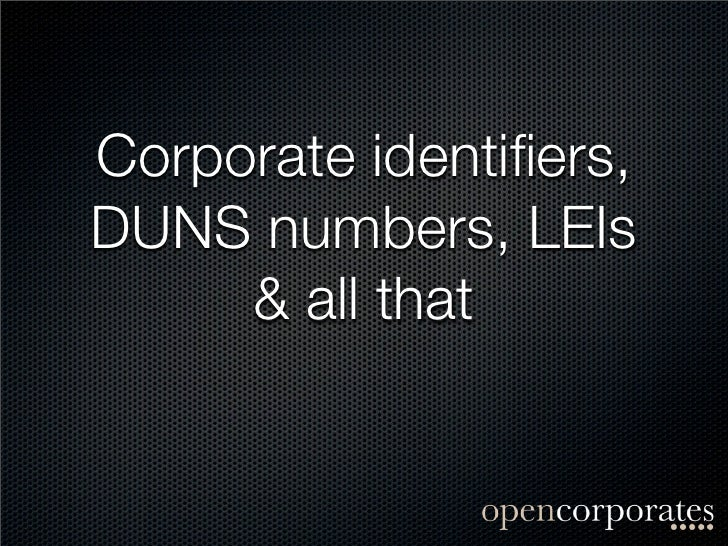 Corporate identifiers,DUNS numbers, LEIs     & all that