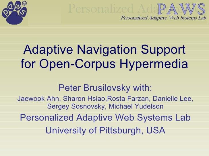 Adaptive Navigation Support for Open-Corpus Hypermedia Peter Brusilovsky with: Jaewook Ahn, Sharon Hsiao,Rosta Farzan, Dan...