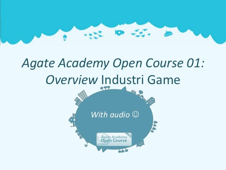 Agate Academy Open Course 01:   Overview Industri Game          With audio 