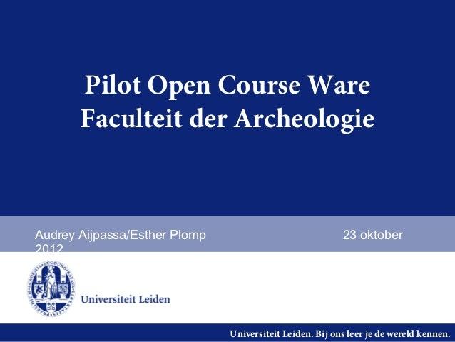 Pilot Open Course Ware       Faculteit der ArcheologieAudrey Aijpassa/Esther Plomp                              23 oktober...