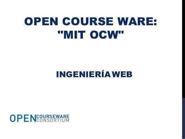 """OPEN COURSE WARE: """"MIT OCW"""" INGENIERÍA WEB"""