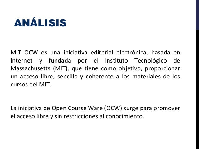 ANÁLISIS MIT OCW es una iniciativa editorial electrónica, basada en Internet y fundada por el Instituto Tecnológico de Mas...