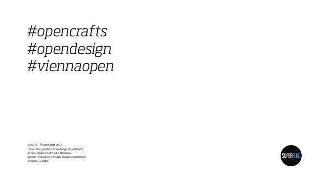 "#opencrafts #opendesign #viennaopen  Lecture – ViennaOpen 2013 ""Open Design, Open Knowledge, Open Crafts"" Shared under CC-..."