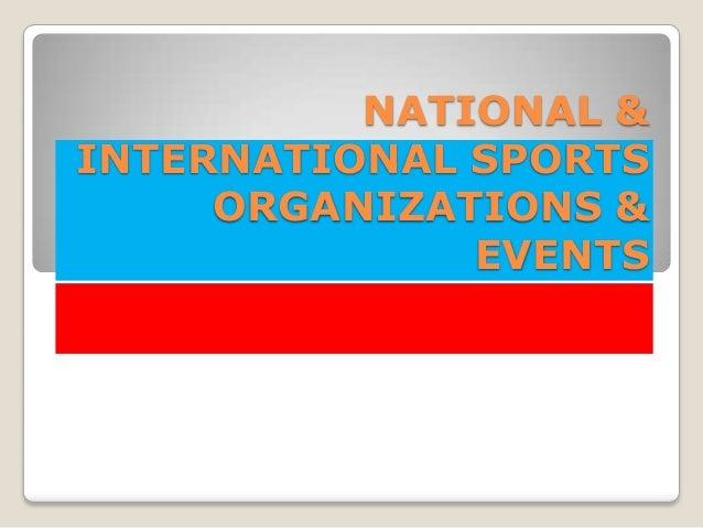 NATIONAL &INTERNATIONAL SPORTS     ORGANIZATIONS &              EVENTS