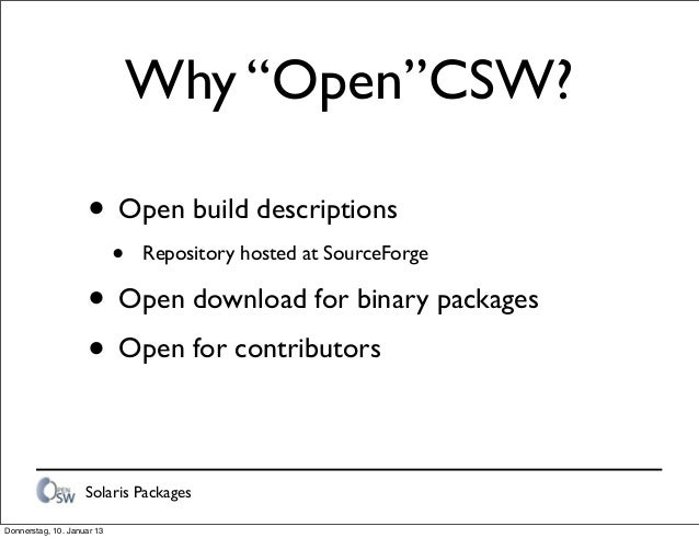 """Solaris Packages Why """"Open""""CSW? • Open build descriptions • Repository hosted at SourceForge • Open download for binary pa..."""