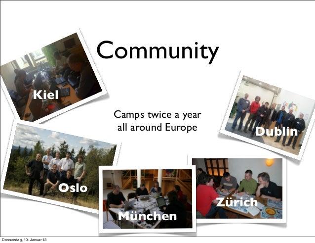 Camps twice a year all around Europe Community Kiel Oslo München Dublin Zürich Donnerstag, 10. Januar 13