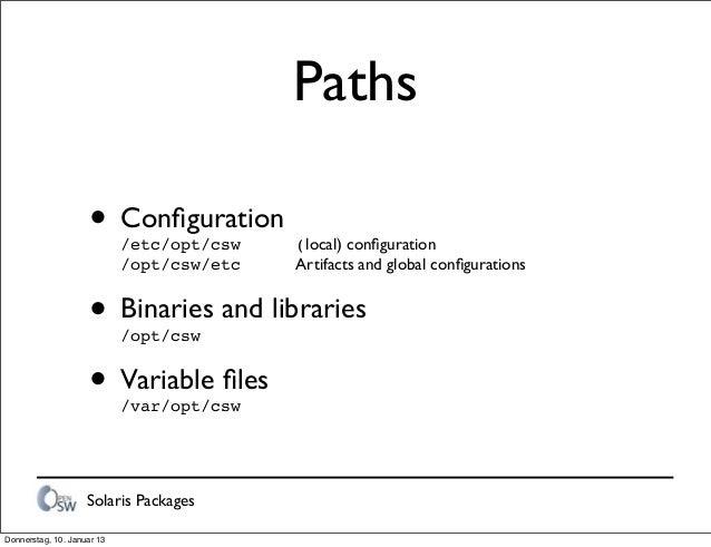 Solaris Packages Paths • Configuration /etc/opt/csw! ! (local) configuration /opt/csw/etc! ! Artifacts and global configurati...