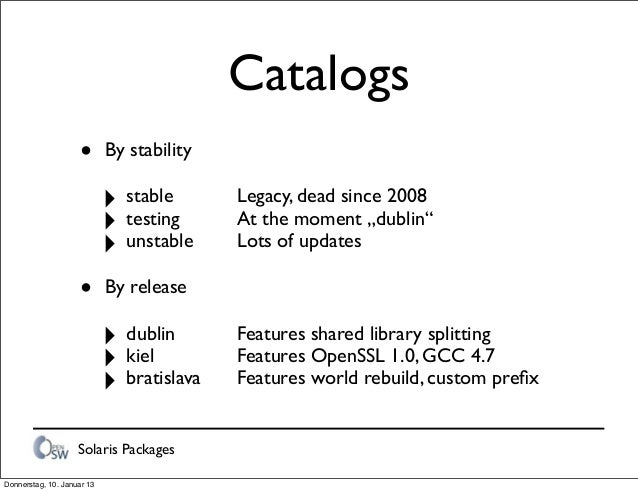 """Solaris Packages Catalogs • By stability ‣ stable        Legacy, dead since 2008 ‣ testing      At the moment """"dublin..."""